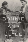 Bonnie and Clyde: The Lives Behind the Legend