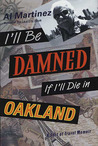 I'll Be Damned If I'll Die in Oakland: A Sort of Travel Memoir