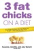 3 Fat Chicks on a Diet: How...