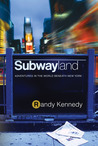 Subwayland: Adventures in the World Beneath New York