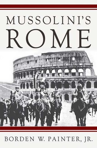 Mussolini's Rome by Borden W. Painter Jr.
