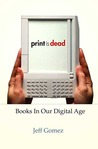 Print Is Dead: Books in Our Digital Age