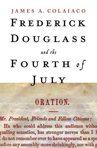 Frederick Douglass and the Fourth of July by James A. Colaiaco
