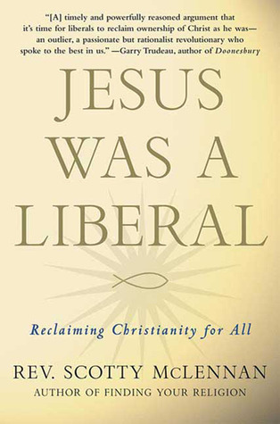 Jesus Was a Liberal by Scotty McLennan