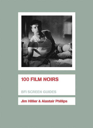 100 Film Noirs by Jim Hillier