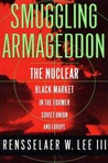 Smuggling Armageddon: The Nuclear Black Market in the Former Soviet Union and Europe