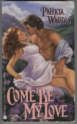 Come Be My Love by Patricia Watters