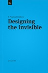 A Practical Guide to Designing the Invisible