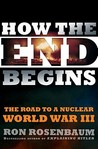 How the End Begins: The Road to a Nuclear World War III