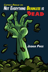 Not Everything Brainless is Dead (Book 1 of The Absurd Misadventures of Captain Rescue)
