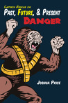Past, Future, & Present Danger (Book 2 of The Absurd Misadventures of Captain Rescue)