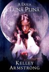 A doua luna plina (Women of the Otherworld, #2)