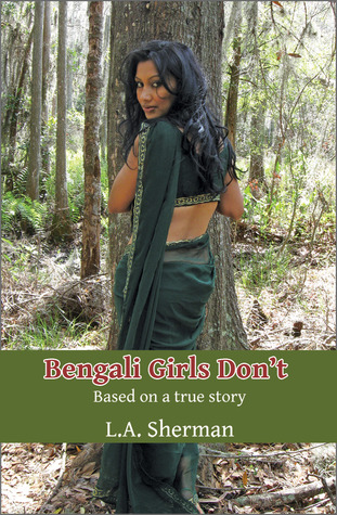 Bengali Girls Don't by L.A. Sherman