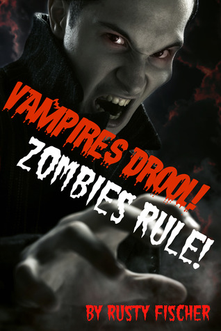 Vampires Drool! Zombies Rule! A FREE YA Paranormal Novel by Rusty Fischer