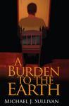 A Burden to the Earth by Michael A. Mitty