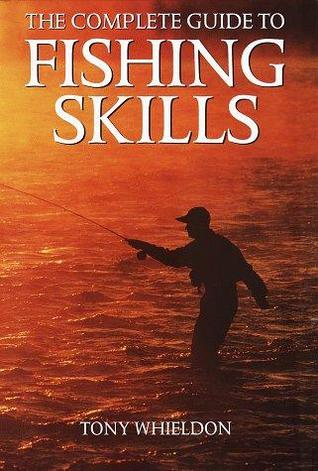 The Complete Guide To Fishing Skills (Fishing Skills)