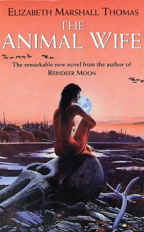 The Animal Wife by Elizabeth Marshall Thomas