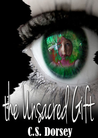 The Unsacred Gift by C.S. Dorsey