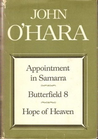 Appointment in Samarra, Butterfield 8, Hope of Heaven by John O'Hara