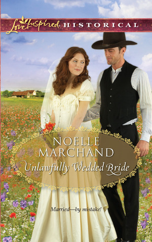 Unlawfully Wedded Bride by Noelle Marchand