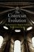 The Cistercian Evolution: The Invention of a Religious Order in Twelfth-Century Europe
