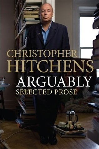 arguably essays by christopher hitchens quotes Arguably: essays is a 2011 book by christopher hitchens, comprising 107  essays on a variety of political and cultural topics these essays were previously .