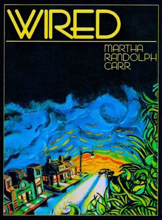 Wired by Martha R Carr