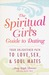 The Spiritual Girl's Guide To Dating: Your Enlightened Path To Love, Sex and Soul Mates