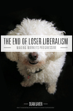 The End of Loser Liberalism by Dean Baker