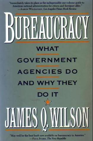 Bureaucracy by James Q. Wilson