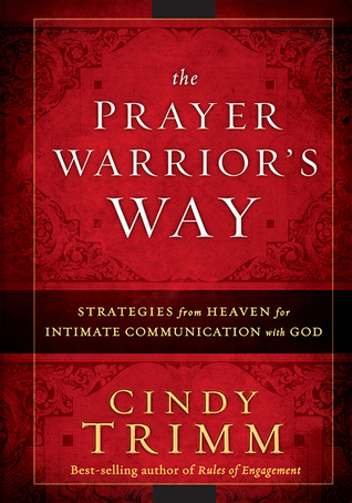 The Prayer Warrior's Way by Cindy Trimm