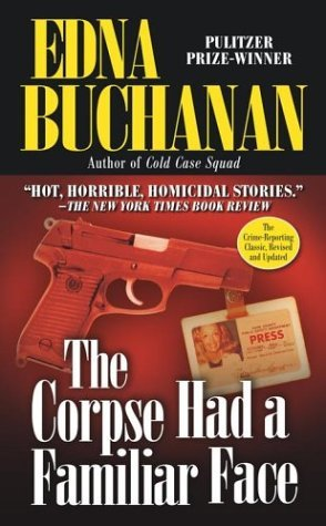 The Corpse Had a Familiar Face by Edna Buchanan