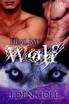 Heal My Wolf (Fenrir Wolves, #3)