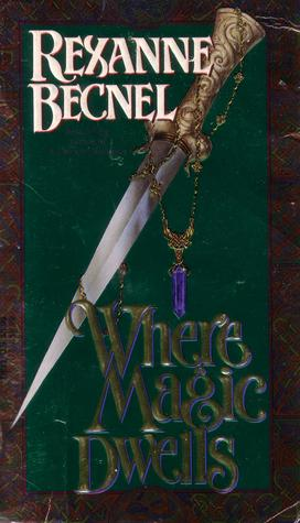 Where Magic Dwells by Rexanne Becnel