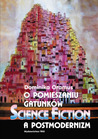 O pomieszaniu gatunków. Science fiction a postmodernizm