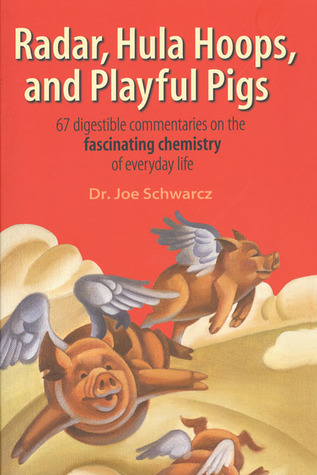 Radar, Hula Hoops and Playful Pigs: 67 Digestible Commentaries on the Fascinating Chemistry of Everyday Life