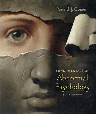 Fundamentals of Abnormal Psychology by Ronald J. Comer