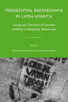Presidential Breakdowns in Latin America: Causes and Outcomes of Executive Instability in Developing Democracies