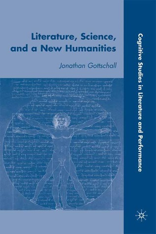 Literature, Science, and a New Humanities by Jonathan Gottschall