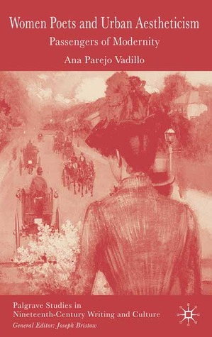 Women Poets and Urban Aestheticism: Passengers of Modernity (Palgrave Studies in Nineteenth-Century Writing and Culture)