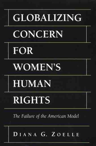 Globalizing Concern For Women's Human Rights by Diana Zoelle