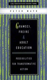 Gramsci, Freire and Adult Education: Possibilities for Transformative Action (Global Perspectives on Adult Education and Training)