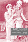 Queer Japanese: Gender and Sexual Identities through Linguistic Practices