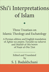Shi'i Interpretations of Islam: Three Treatises on Theology and Eschatology