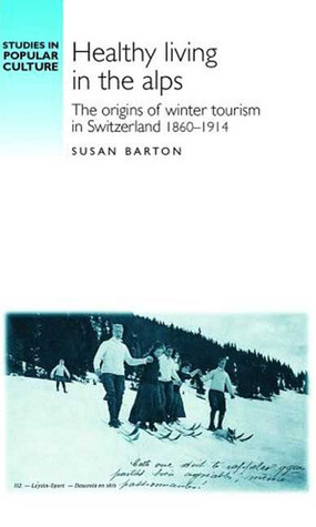 Healthy Living in the Alps: The Origins of Winter Tourism in Switzerland 1860-1914