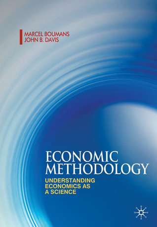 Economic Methodology: Understanding Economics as a Science