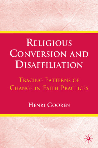 Religious Conversion and Disaffiliation: Tracing Patterns of Change in Faith Practices