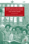 Gender Politics and Everyday Life in State Socialist Eastern and Central Europe