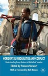 Horizontal Inequalities & Conflict: Understanding Group Violence in Multiethnic Societies