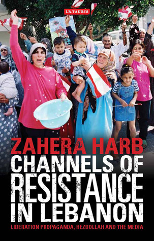 Channels of Resistance in Lebanon: Liberation Propaganda, Hezbollah and the Media